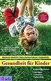 Gesundheit für Kinder: Kinderkrankheiten verhüten, erkennen, behandeln:...