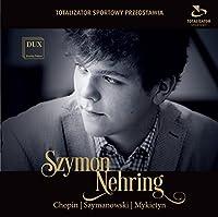 Szymon Nehring Plays Chopin Szymanowski & Mykietyn by Chopin