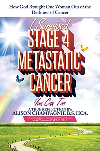 I Survived Stage 4 Metastatic Cancer, You Can Too: How God Brought One Woman Out of the Darkness of Cancer (English Edition)