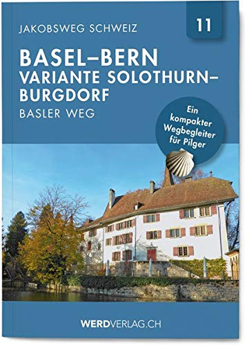 Jakobsweg Schweiz Band 11: Basel – Bern (Basler Weg) (Regionalführer Jakobsweg Schweiz)