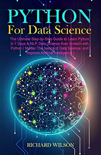 Python for Data Science: The Ultimate Step-by-Step Guide to Learn Python In 7 Days & NLP, Data Science from with Python Front Cover