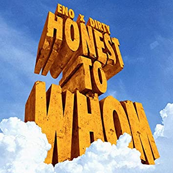 Honest To Whom