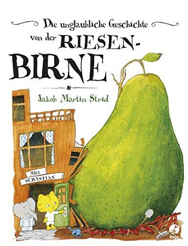 Die unglaubliche Geschichte von der Riesenbirne (Jakob Martin Strid, Band 1)