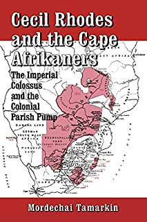 Cecil Rhodes and the Cape Afrikaners: The Imperial Colossus and the Colonial Parish Pump (English Edition)