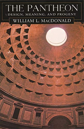 The Pantheon: Design, Meaning, and Progeny, With a New Foreword by John Pinto, Second Edition