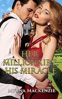 Her Millionaire, His Miracle by [Myrna Mackenzie]