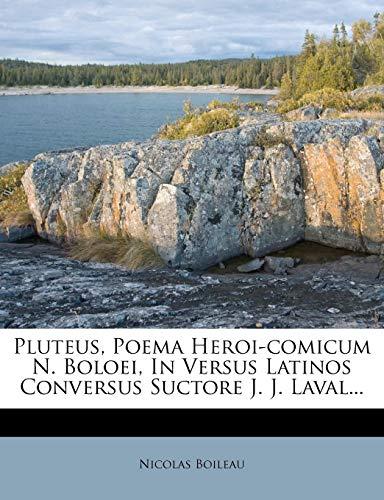 Pluteus, Poema Heroi-Comicum N. Boloei, in Versus Latinos Conversus Suctore J. J. Laval...