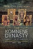 The Komnene Dynasty: Byzantium's Struggle for Survival 1057–1185