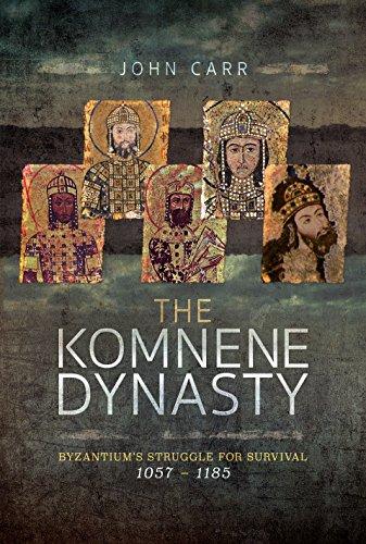 Carr, J: Komnene Dynasty: Byzantium's Struggle for Survival 1057-1185