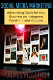 social media marketing : advertising guide for your business on instagram, facebook and youtube (english edition)