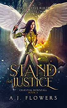 Stand for Justice (Celestial Downfall Book 3) by [A.J. Flowers]