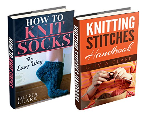 "(2 BOOK BUNDLE) ""Knitting Stitches Handbook"" & ""How to Knit Socks: Quick And Easy"" (Learn How to Knit) by [Olivia Clark]"