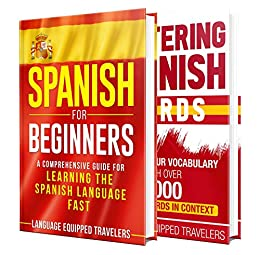 Spanish: The Spanish Language Learning Guide for Beginners (English Edition) van [Language Equipped Travelers]