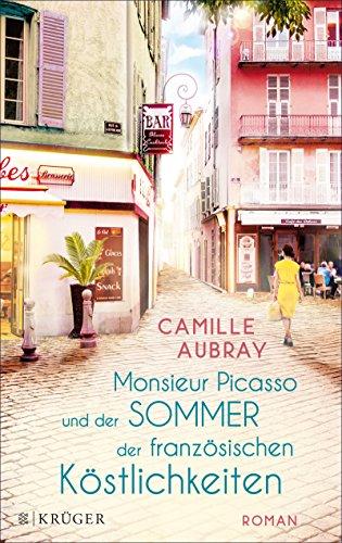 Monsieur Picasso und der Sommer der französischen Köstlichkeiten: Roman