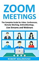 Zoom Meetings: The Complete Guide For Video Conferences, Remote Working, Online Meetings, Live Streams And Webinars Front Cover