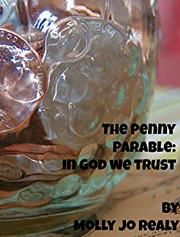 The Penny Parable: In God We Trust by [Molly Jo Realy]