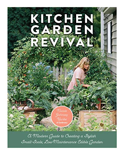 Kitchen Garden Revival:A modern guide to creating a stylish, small-scale, low-maintenance, edible garden by [Nicole Johnsey Burke, Eric Kelley]