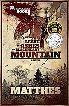 Leave My Ashes on Blackheart Mountain (The Two Revolvers Saga Book 1) by [Dave Matthes]