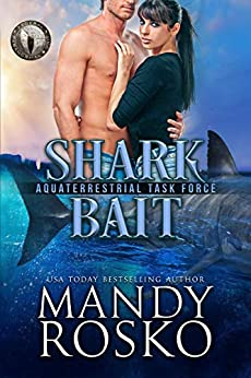 Shark Bait: Federal Paranormal Unit (The Aquaterrestrial Task Force Book 2) by [Mandy Rosko]