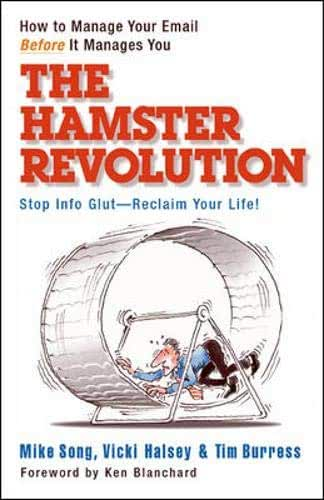 The Hamster Revolution: How to Manage Your Email Before It Manages You. Stop Info Glut - Reclaim Your Life