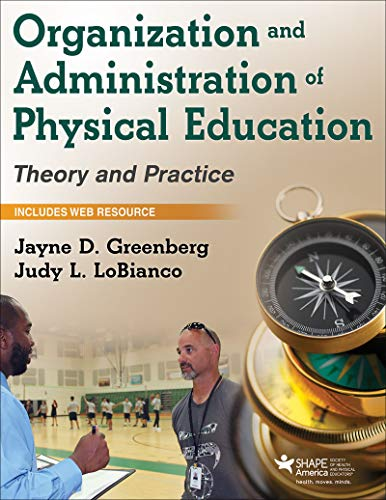 Compare Textbook Prices for Organization and Administration of Physical Education: Theory and Practice First Edition ISBN 9781450480406 by Greenberg, Jayne D.,LoBianco, Judy L.
