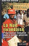 La nuit rwandaise. L'implication française dans le dernier génocide du siècle