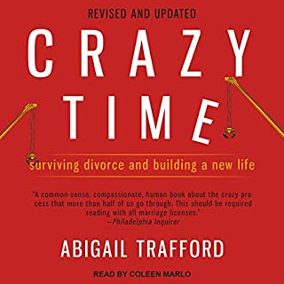 Crazy Time, Revised Edition     Surviving Divorce and Building a New Life              By:                                                                                                                                 Abigail Trafford                               Narrated by:                                                                                                                                 Coleen Marlo                      Length: 9 hrs and 4 mins     9 ratings     Overall 4.6