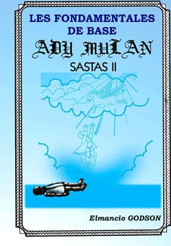 LES FONDAMENTALES DE BASE: ADY MULAN SASTAS II (French Edition)