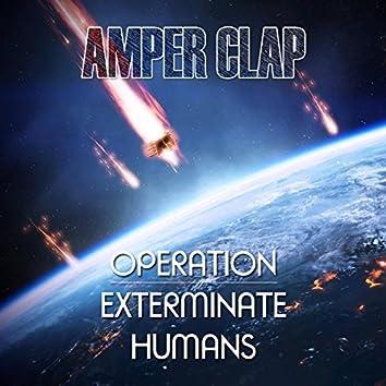 Operation, Exterminate Humans