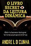 O LIVRO SECRETO DA LEITURA DINÂMICA: Obtenha Sucesso e Vantagens Tornando-se um Leitor Dinâmico (Portuguese Edition)