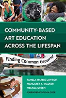 Community-Based Art Education Across the Lifespan: Finding Common Ground