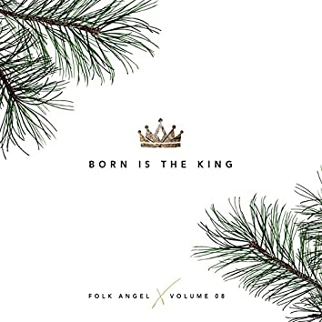 Born Is The King - Christmas Songs, Vol. 8