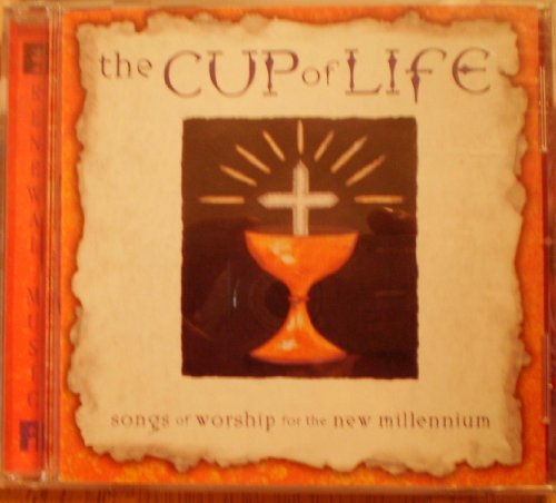 The Cup of Life: Songs of Worship for the New Millennium