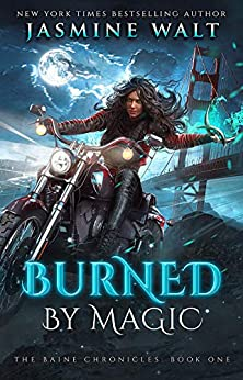 Burned by Magic: an Alternate World Urban Fantasy (The Baine Chronicles Book 1) by [Jasmine Walt]