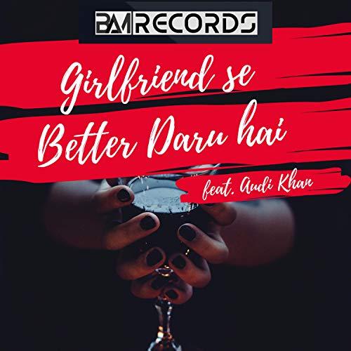 Girlfriend Se Better Daru Hai (feat. Audi Khan) [Explicit]