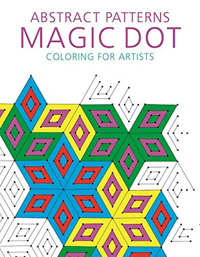 Abstract Patterns: Magic Dot Coloring for Artists (The Magic Dot Adult Coloring Series)