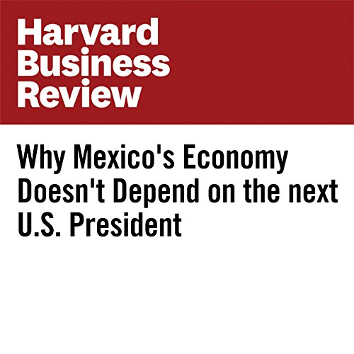 Why Mexico's Economy Doesn't Depend on the Next U.S. President audiobook cover art