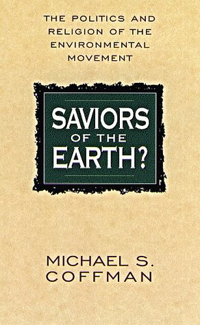 Saviors Of The Earth: The Politics and Religion of the Enviornmental Movement