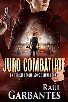 Juro combatirte: Un thriller policíaco (Agente especial Ainara Pons nº 3) de [Raúl Garbantes, Giovanni Banfi]
