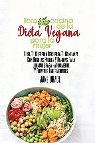 Libro de Cocina de la Dieta Vegana para la Mujer: Sane su cuerpo y recupere la confianza con recetas rápidas y fáciles para quemar grasa rápidamente y prevenir enfermedades ( SPANISH VERSION )