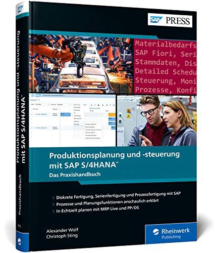 Produktionsplanung und -steuerung mit SAP S/4HANA: Das Praxishandbuch: Produktionsplanung in Echtzeit mit PP für SAP S/4HANA, PP/DS und MRP Live (SAP PRESS)
