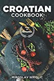 Croatian Cookbook: Get Your Taste Of Croatia With Easy and Delicious Recipes From Croatian Cuisine