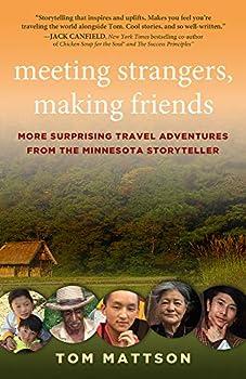 Meeting Strangers Making Friends  More Surprising Travel Adventures from the Minnesota Storyteller  1