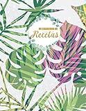 Mi cuaderno de recetas: Mi libro de recetas Personalizado para escribir
