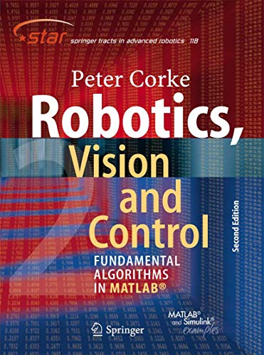 Robotics, Vision and Control: Fundamental Algorithms In MATLAB® Second, Completely Revised, Extended And Updated Edition (Springer Tracts in Advanced Robotics (118), Band 118)