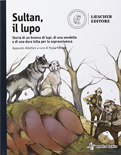 Sultan, il lupo. Storia di un branco di lupi, di una vendetta e di una dura lotta per la sopravvivenza. Con e-book. Con espansione online