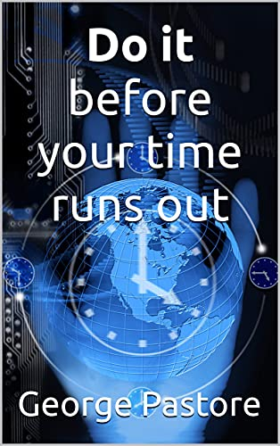 Do it before your time runs out (English Edition)