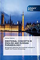 EMOTIONAL CONCEPTS IN ENGLISH AND RUSSIAN PHRASEOLOGY: Monograph dedecting the emotional concepts in English and Russian phraseology