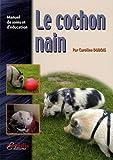 Le Cochon Nain - Manuel de soins et d'éducation