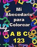 Mi Abecedario para Colorear: Libro para Aprender a Escribir Letras y Números | Cuaderno de Actividades para + de 3 Años | Un Juguete Divertido que ... al Aprendizaje de los Más Pequeños. (Español)